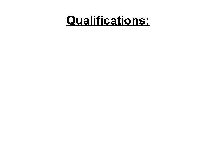 Qualifications: