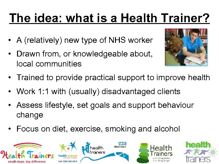 The idea: what is a Health Trainer? • A (relatively) new type of NHS