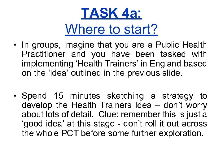 TASK 4 a: Where to start? • In groups, imagine that you are a