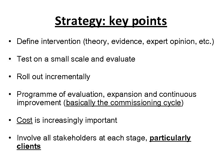 Strategy: key points • Define intervention (theory, evidence, expert opinion, etc. ) • Test