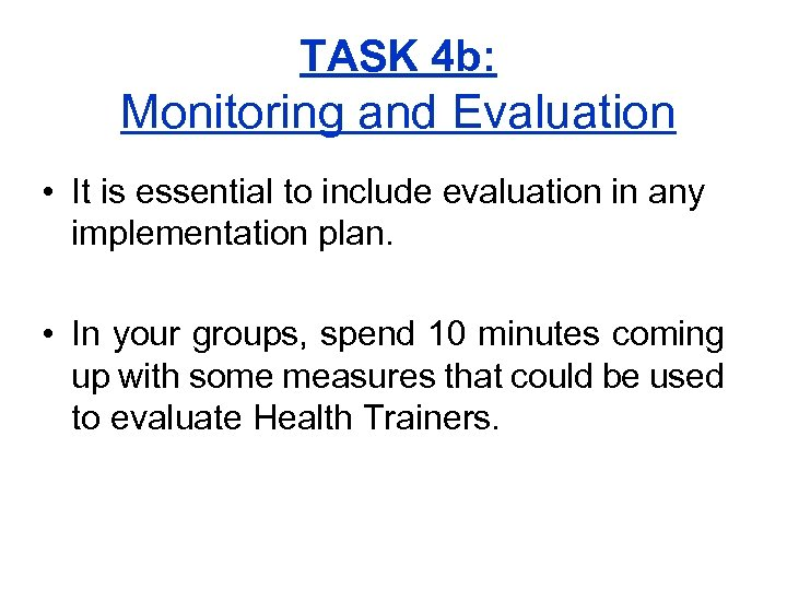 TASK 4 b: Monitoring and Evaluation • It is essential to include evaluation in