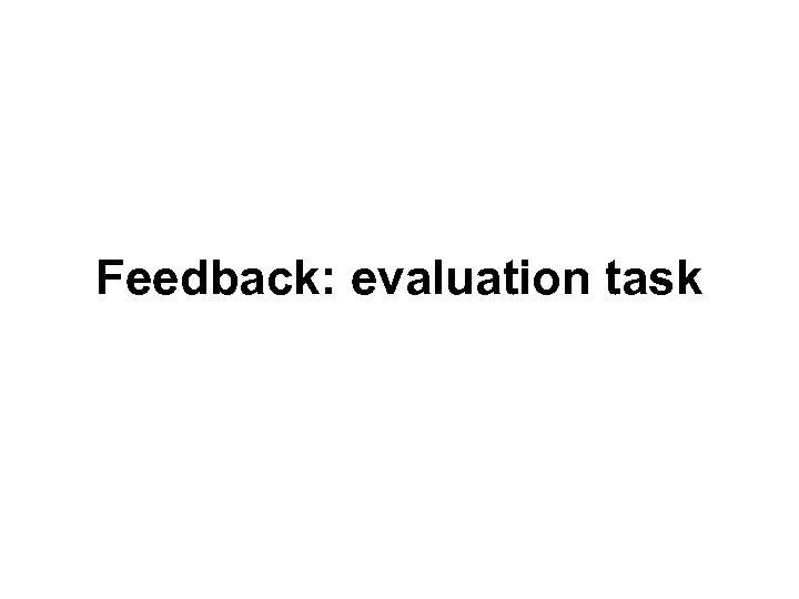 Feedback: evaluation task