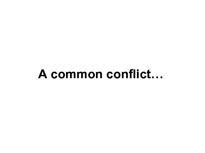 A common conflict…