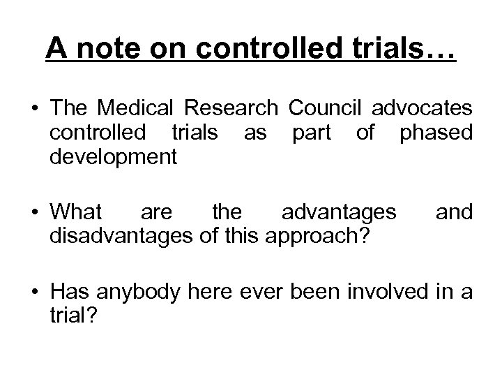 A note on controlled trials… • The Medical Research Council advocates controlled trials as