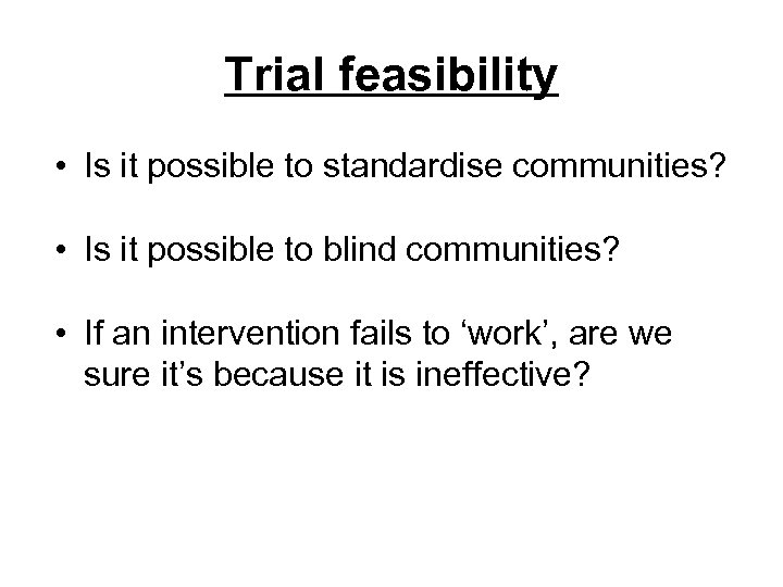 Trial feasibility • Is it possible to standardise communities? • Is it possible to