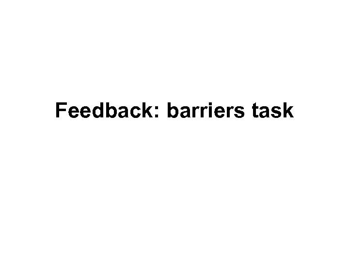 Feedback: barriers task