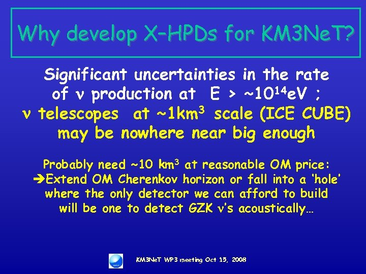 Why develop X–HPDs for KM 3 Ne. T? Significant uncertainties in the rate of