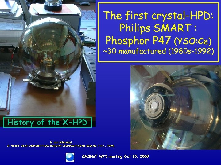 The first crystal-HPD: Philips SMART : Phosphor P 47 (YSO: Ce) ~30 manufactured (1980