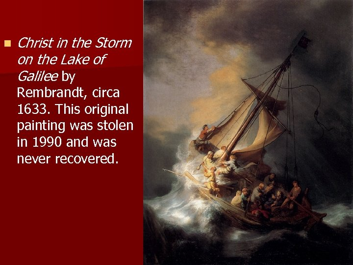 n Christ in the Storm on the Lake of Galilee by Rembrandt, circa 1633.