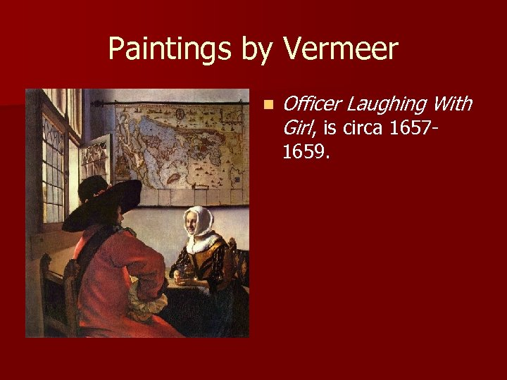 Paintings by Vermeer n Officer Laughing With Girl, is circa 16571659.