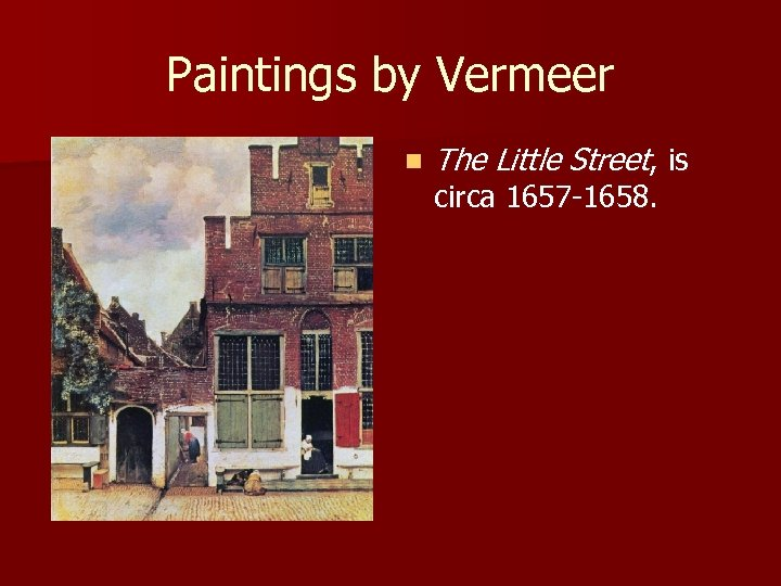 Paintings by Vermeer n The Little Street, is circa 1657 -1658.
