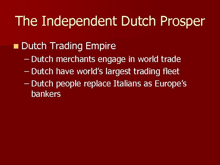The Independent Dutch Prosper n Dutch Trading Empire – Dutch merchants engage in world