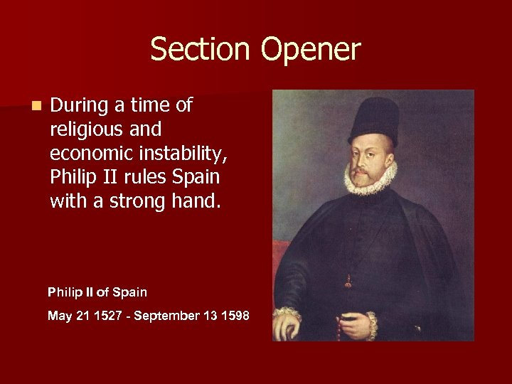 Section Opener n During a time of religious and economic instability, Philip II rules
