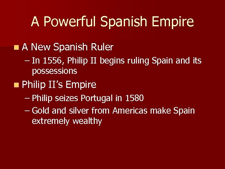 A Powerful Spanish Empire n A New Spanish Ruler – In 1556, Philip II