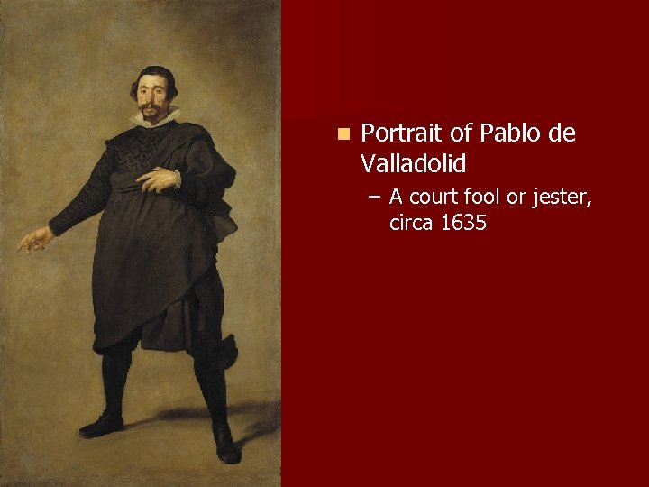 n Portrait of Pablo de Valladolid – A court fool or jester, circa 1635
