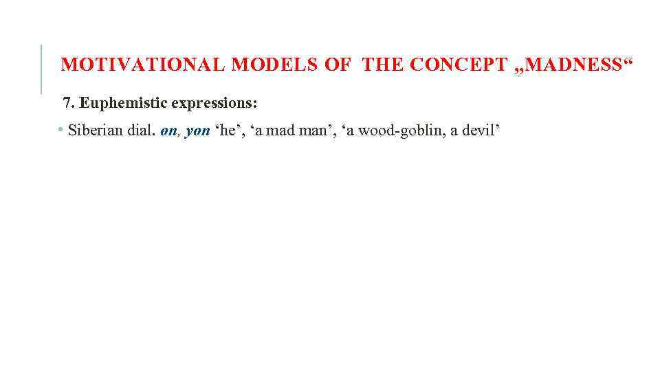 "MOTIVATIONAL MODELS OF THE CONCEPT ""MADNESS"" 7. Euphemistic expressions: • Siberian dial. on, yon"