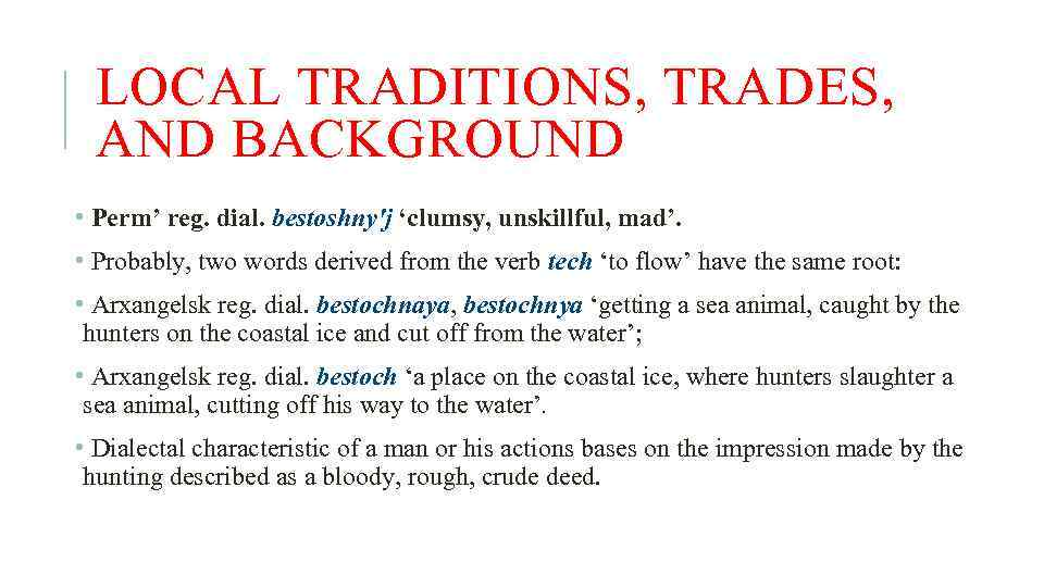 LOCAL TRADITIONS, TRADES, AND BACKGROUND • Perm' reg. dial. bestoshny'j 'clumsy, unskillful, mad'. •