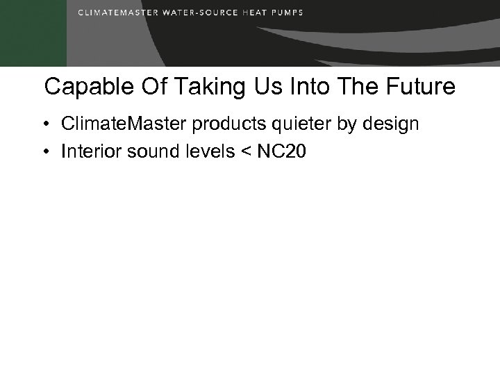 Capable Of Taking Us Into The Future • Climate. Master products quieter by design