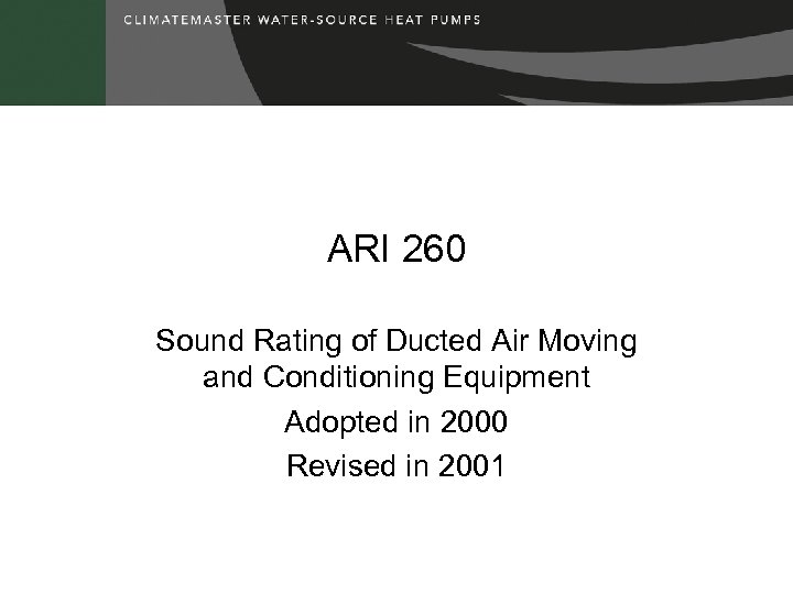 ARI 260 Sound Rating of Ducted Air Moving and Conditioning Equipment Adopted in 2000
