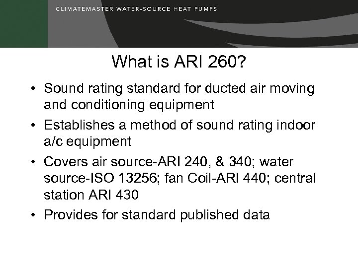 What is ARI 260? • Sound rating standard for ducted air moving and conditioning
