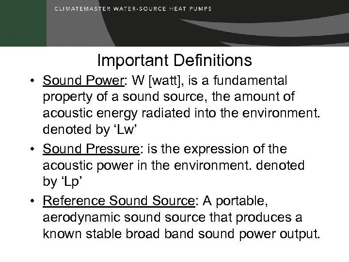 Important Definitions • Sound Power: W [watt], is a fundamental property of a sound