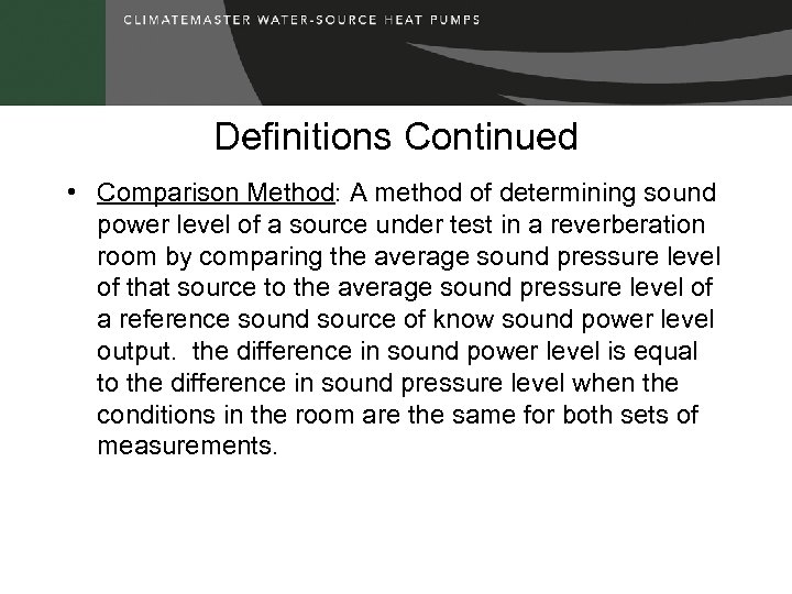 Definitions Continued • Comparison Method: A method of determining sound power level of a