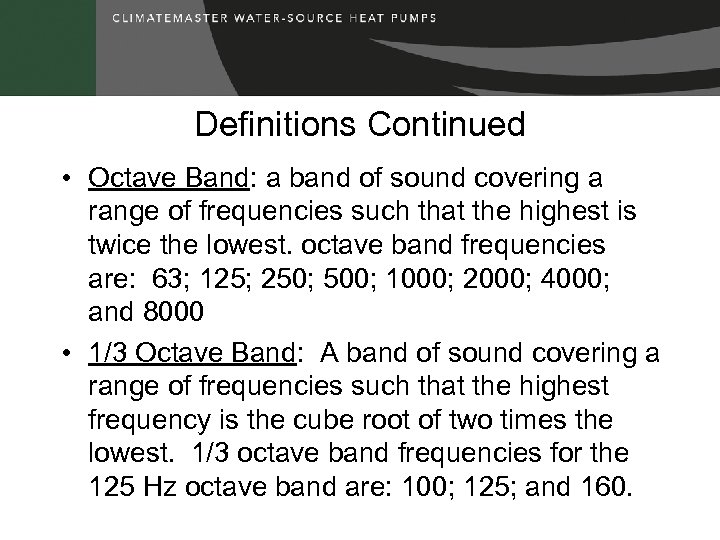 Definitions Continued • Octave Band: a band of sound covering a range of frequencies