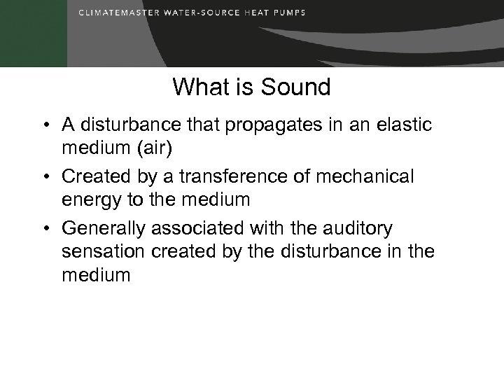 What is Sound • A disturbance that propagates in an elastic medium (air) •