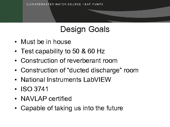 Design Goals • • Must be in house Test capability to 50 & 60