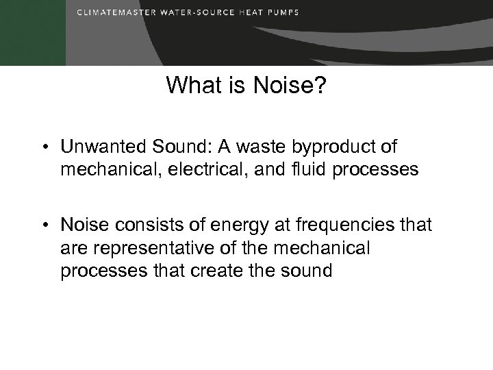 What is Noise? • Unwanted Sound: A waste byproduct of mechanical, electrical, and fluid