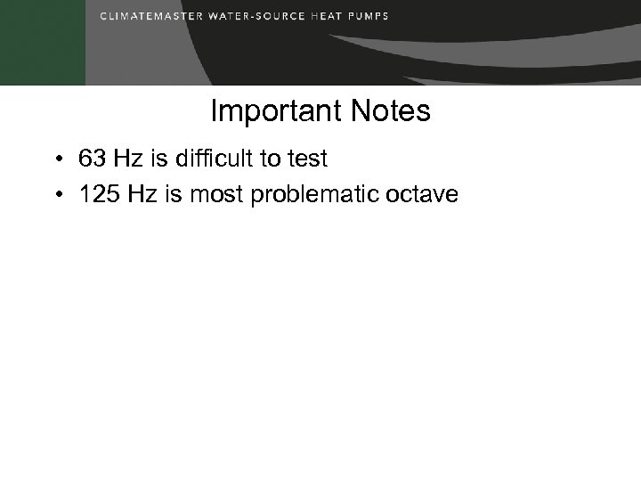 Important Notes • 63 Hz is difficult to test • 125 Hz is most