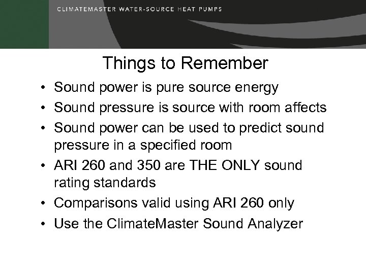 Things to Remember • Sound power is pure source energy • Sound pressure is