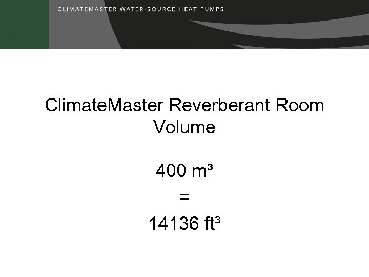 Climate. Master Reverberant Room Volume 400 m³ = 14136 ft³