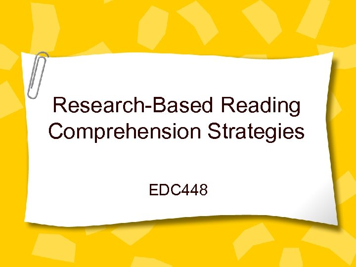 Research-Based Reading Comprehension Strategies EDC 448