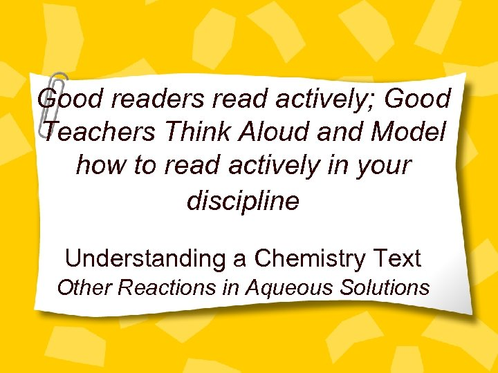 Good readers read actively; Good Teachers Think Aloud and Model how to read actively