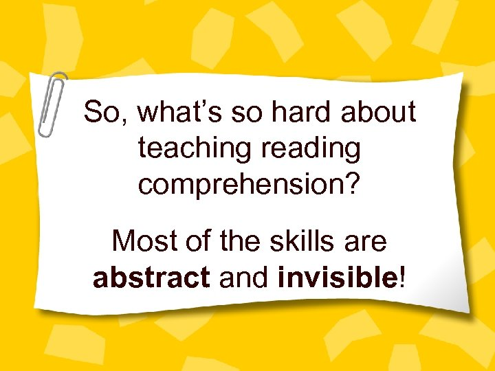 So, what's so hard about teaching reading comprehension? Most of the skills are abstract