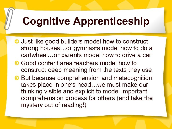 Cognitive Apprenticeship Just like good builders model how to construct strong houses…or gymnasts model
