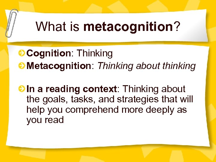What is metacognition? Cognition: Thinking Metacognition: Thinking about thinking In a reading context: Thinking