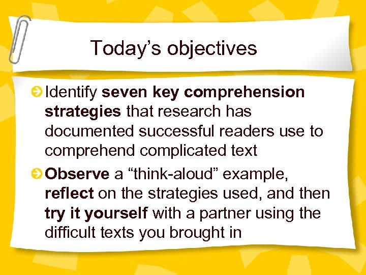 Today's objectives Identify seven key comprehension strategies that research has documented successful readers use