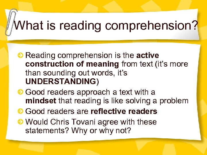 What is reading comprehension? Reading comprehension is the active construction of meaning from text