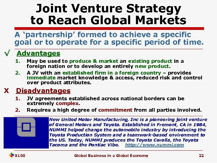 Joint Venture Strategy to Reach Global Markets A 'partnership' formed to achieve a specific