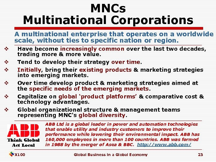 MNCs Multinational Corporations A multinational enterprise that operates on a worldwide scale, without ties