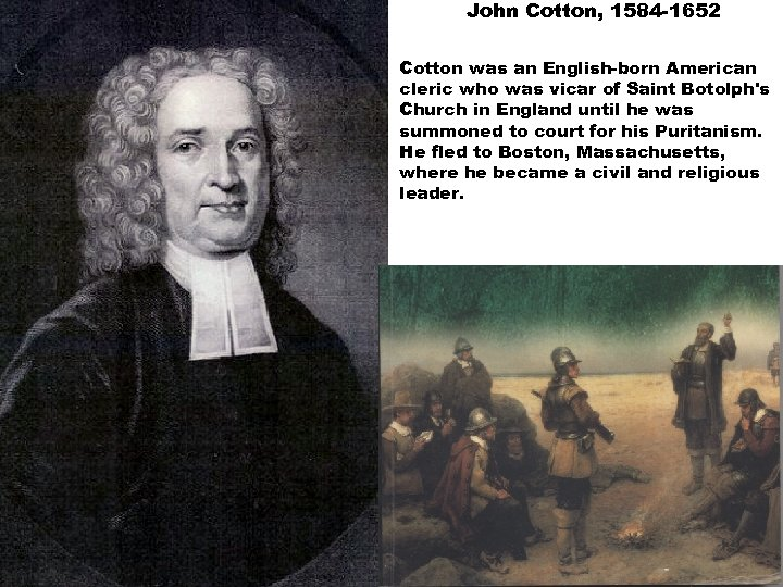 John Cotton, 1584 -1652 Cotton was an English-born American cleric who was vicar of