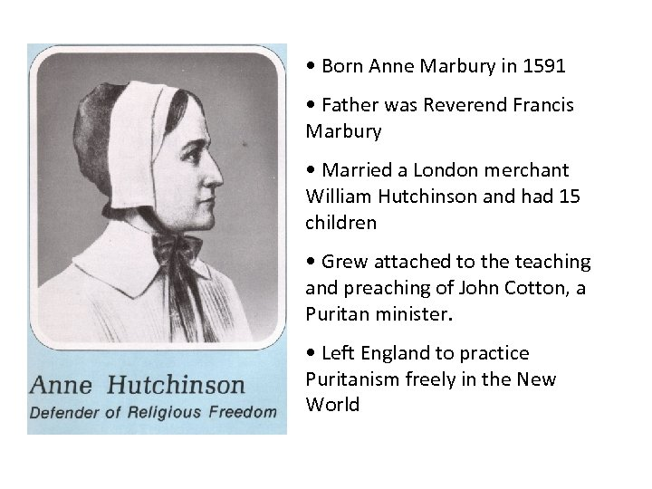 • Born Anne Marbury in 1591 • Father was Reverend Francis Marbury •