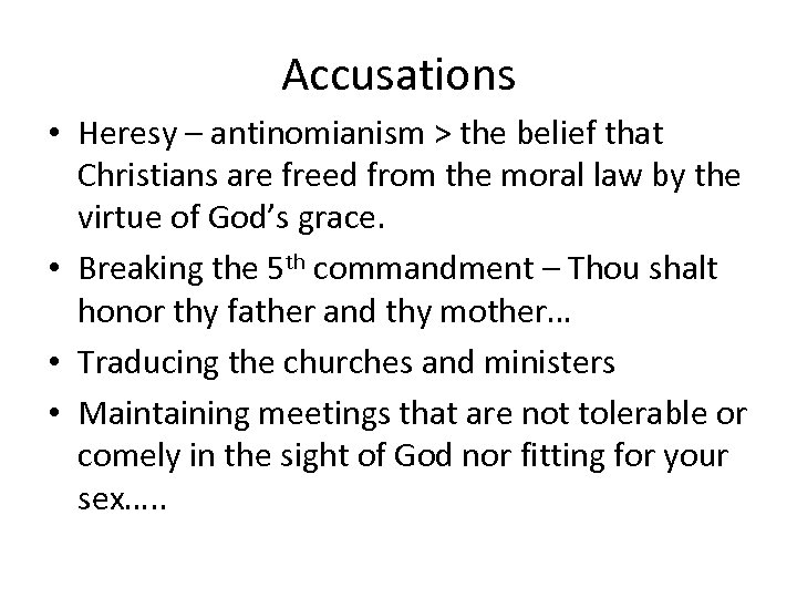 Accusations • Heresy – antinomianism > the belief that Christians are freed from the
