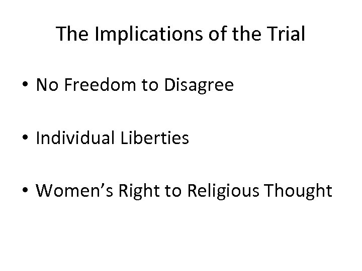 The Implications of the Trial • No Freedom to Disagree • Individual Liberties •
