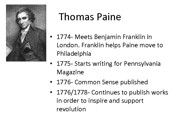 Thomas Paine • 1774 - Meets Benjamin Franklin in London. Franklin helps Paine move
