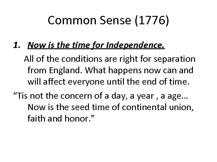 Common Sense (1776) 1. Now is the time for Independence. All of the conditions