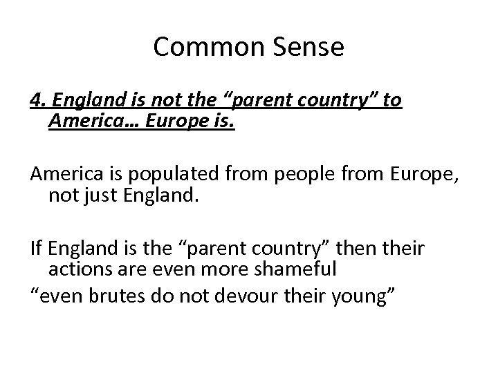 "Common Sense 4. England is not the ""parent country"" to America… Europe is. America"