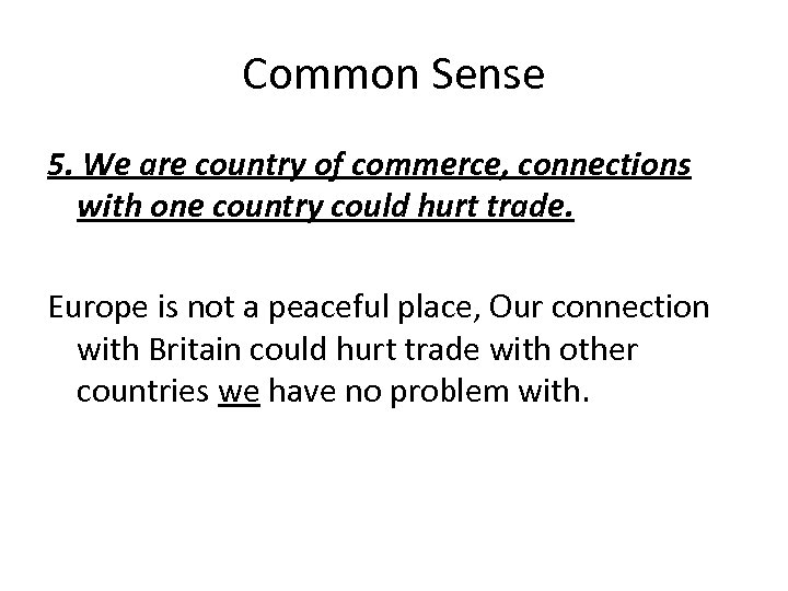Common Sense 5. We are country of commerce, connections with one country could hurt